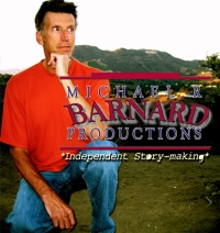 MICHAEL R BARNARD PRODUCTIONS *Independent Story-making*